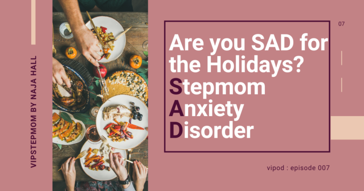4 million women in the US will feel SAD for the Holidays (Stepmom Anxiety Disorder)